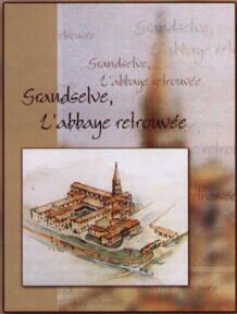 Grandselve, l'abbaye retrouvée. Livre publié par le Groupe Histoire de Verdun-sur-Garonne.